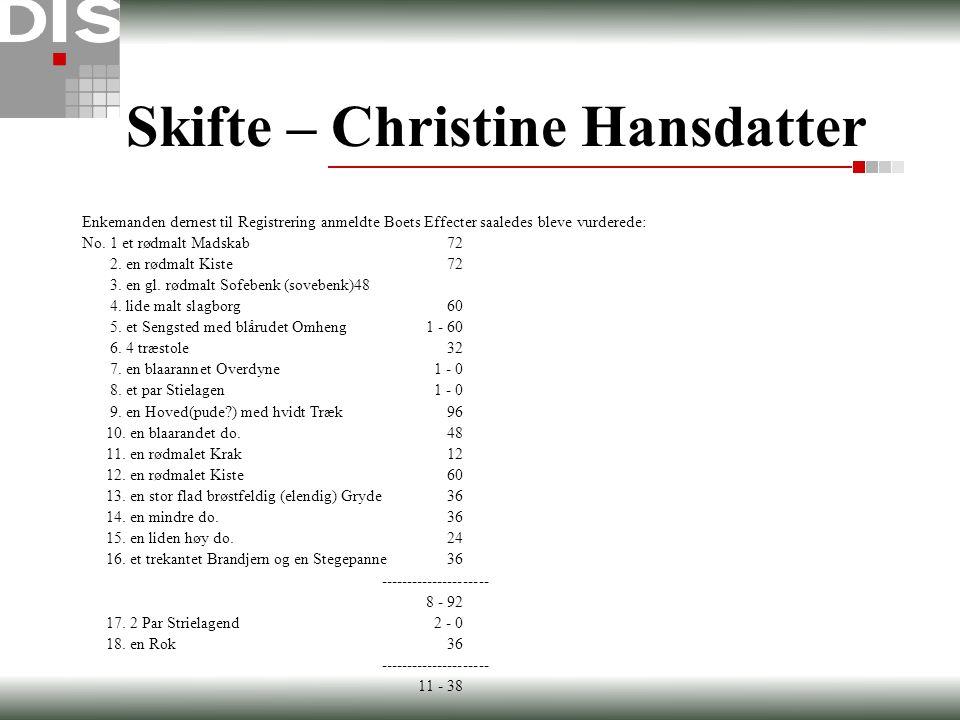 Skifte – Christine Hansdatter Enkemanden dernest til Registrering anmeldte Boets Effecter saaledes bleve vurderede: No. 1 et rødmalt Madskab72 2. en r
