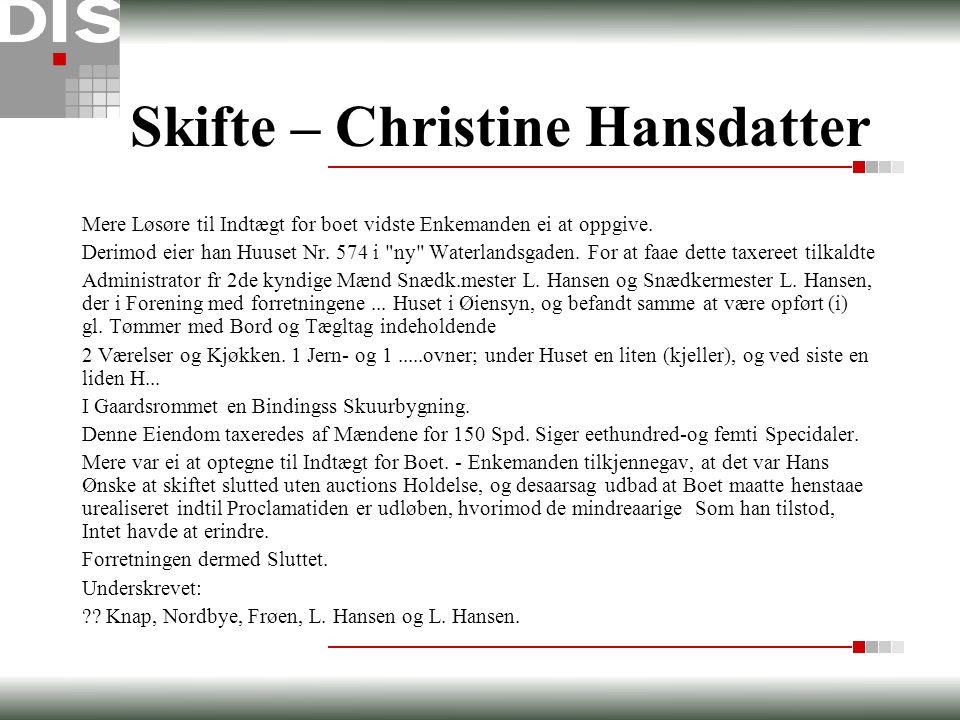 Skifte – Christine Hansdatter Mere Løsøre til Indtægt for boet vidste Enkemanden ei at oppgive. Derimod eier han Huuset Nr. 574 i