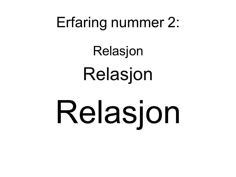 Erfaring nummer 2: Relasjon