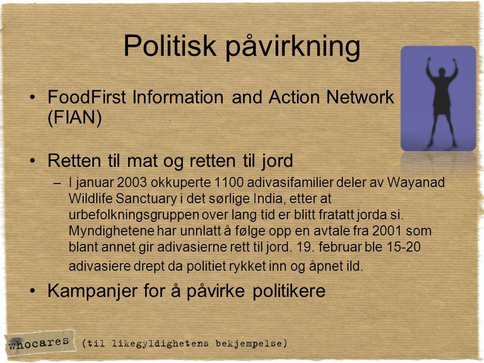 Politisk påvirkning •FoodFirst Information and Action Network (FIAN) •Retten til mat og retten til jord –I januar 2003 okkuperte 1100 adivasifamilier