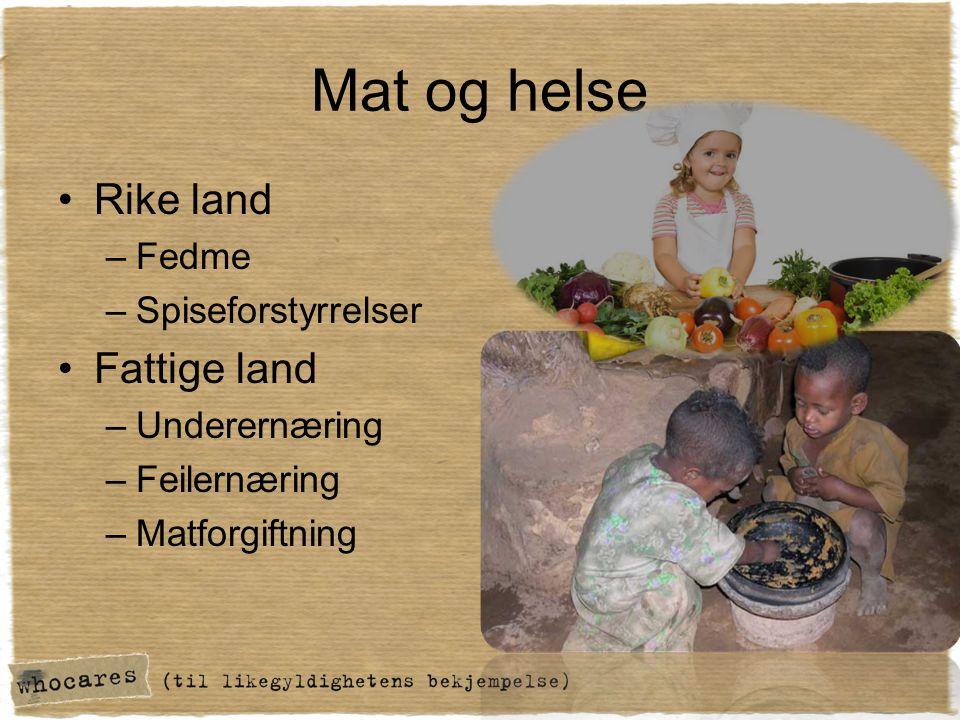 Mat og helse •Rike land –Fedme –Spiseforstyrrelser •Fattige land –Underernæring –Feilernæring –Matforgiftning