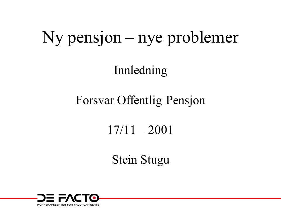 Ny pensjon – nye problemer Innledning Forsvar Offentlig Pensjon 17/11 – 2001 Stein Stugu