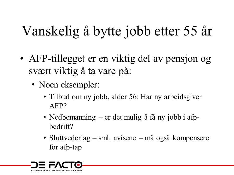 Vanskelig å bytte jobb etter 55 år •AFP-tillegget er en viktig del av pensjon og svært viktig å ta vare på: • Noen eksempler: •Tilbud om ny jobb, alder 56: Har ny arbeidsgiver AFP.
