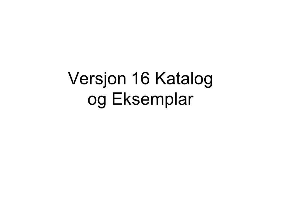 Versjon 16 Katalog og Eksemplar