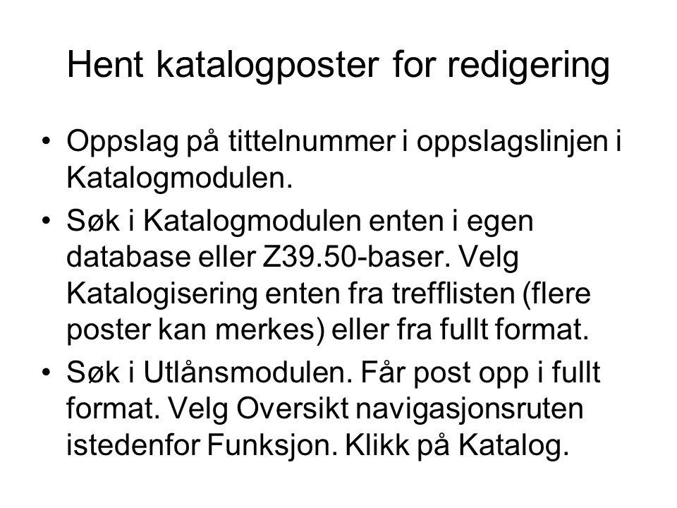 Hent katalogposter for redigering •Oppslag på tittelnummer i oppslagslinjen i Katalogmodulen. •Søk i Katalogmodulen enten i egen database eller Z39.50