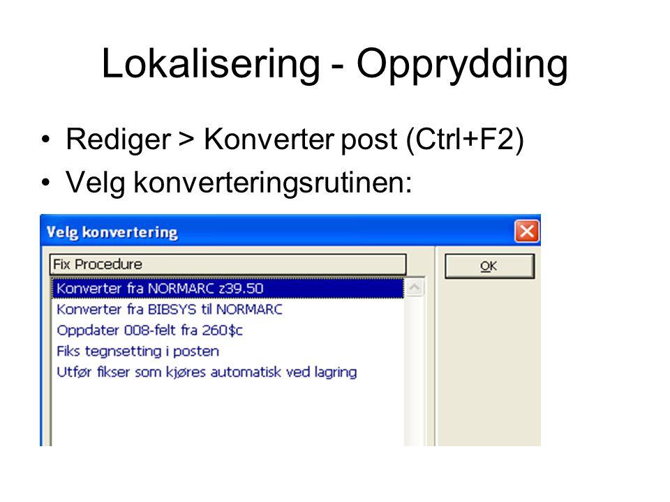 Lokalisering - Opprydding •Rediger > Konverter post (Ctrl+F2) •Velg konverteringsrutinen: