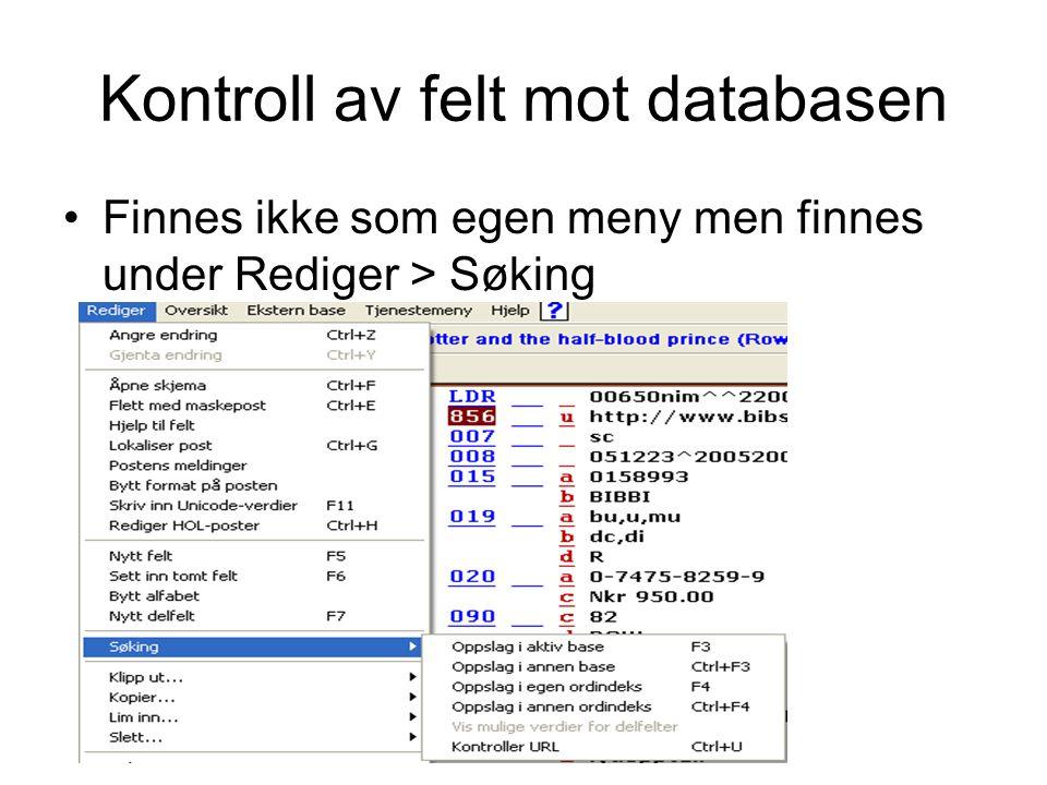 Kontroll av felt mot databasen •Finnes ikke som egen meny men finnes under Rediger > Søking