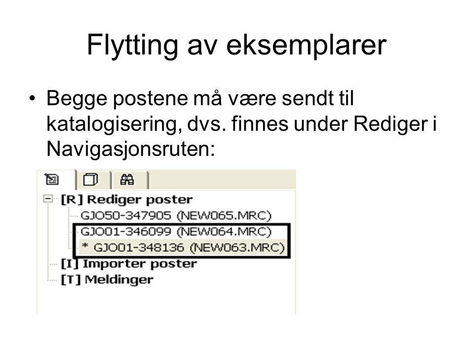 Flytting av eksemplarer •Begge postene må være sendt til katalogisering, dvs. finnes under Rediger i Navigasjonsruten: