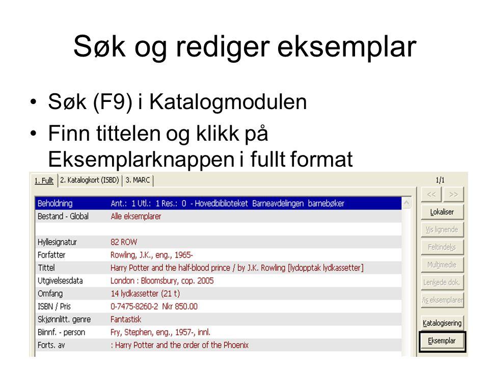 Søk og rediger eksemplar •Søk (F9) i Katalogmodulen •Finn tittelen og klikk på Eksemplarknappen i fullt format