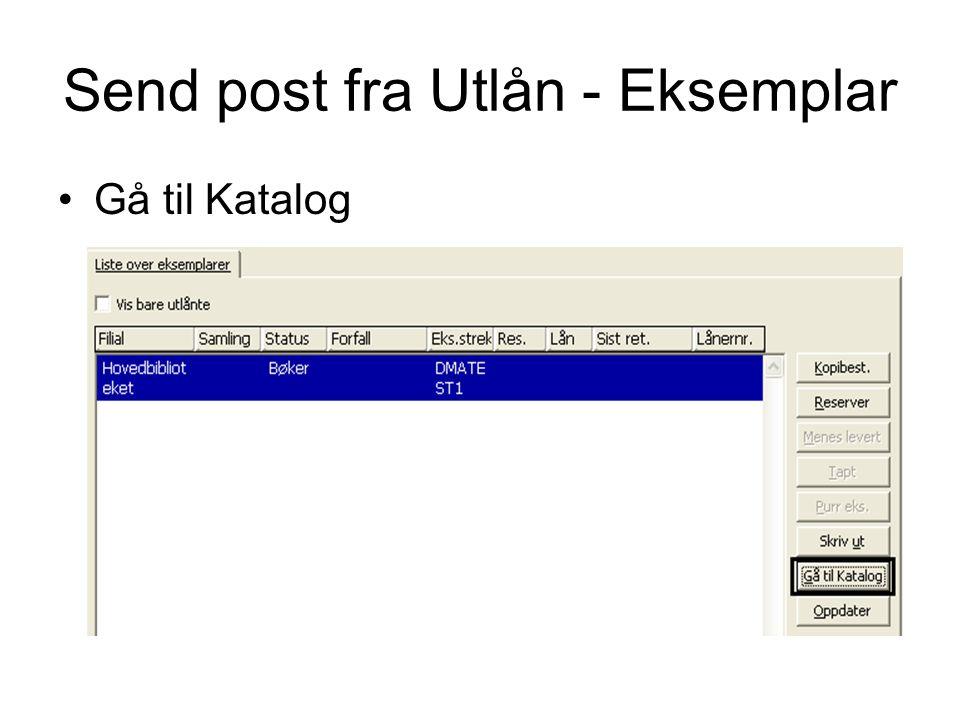 Send post fra Utlån - Eksemplar •Gå til Katalog
