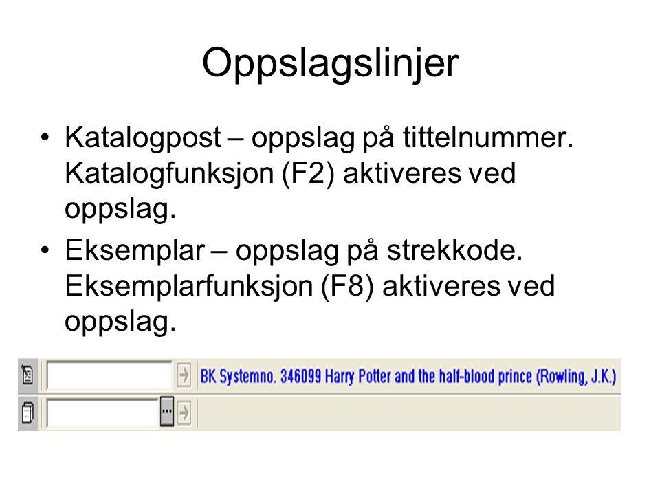 Oppslagslinjer •Katalogpost – oppslag på tittelnummer. Katalogfunksjon (F2) aktiveres ved oppslag. •Eksemplar – oppslag på strekkode. Eksemplarfunksjo