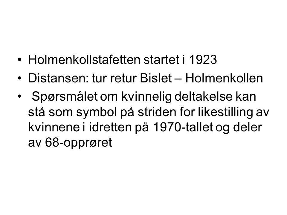 •Holmenkollstafetten startet i 1923 •Distansen: tur retur Bislet – Holmenkollen • Spørsmålet om kvinnelig deltakelse kan stå som symbol på striden for