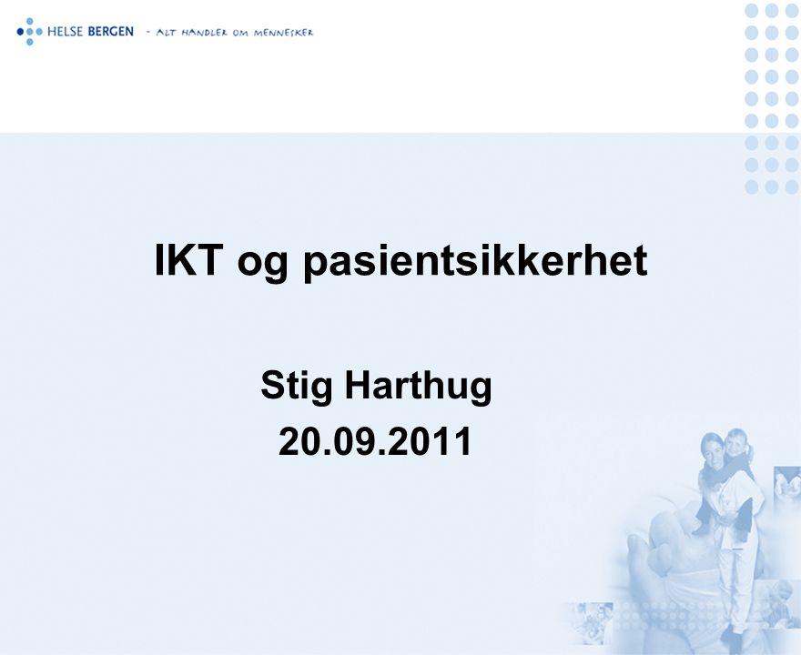 IKT og pasientsikkerhet Stig Harthug 20.09.2011