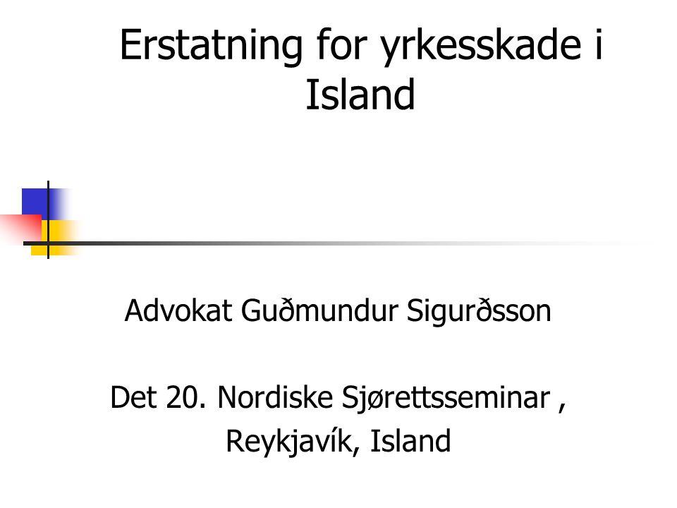 Erstatning for yrkesskade i Island Advokat Guðmundur Sigurðsson Det 20. Nordiske Sjørettsseminar, Reykjavík, Island