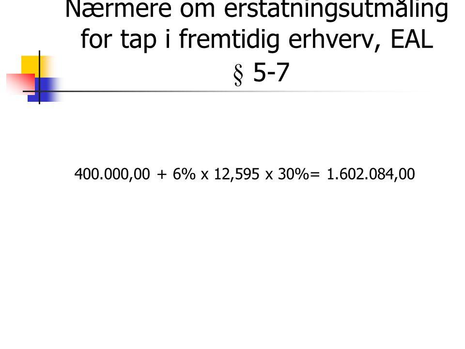 Nærmere om erstatningsutmåling for tap i fremtidig erhverv, EAL § 5-7 400.000,00 + 6% x 12,595 x 30%= 1.602.084,00