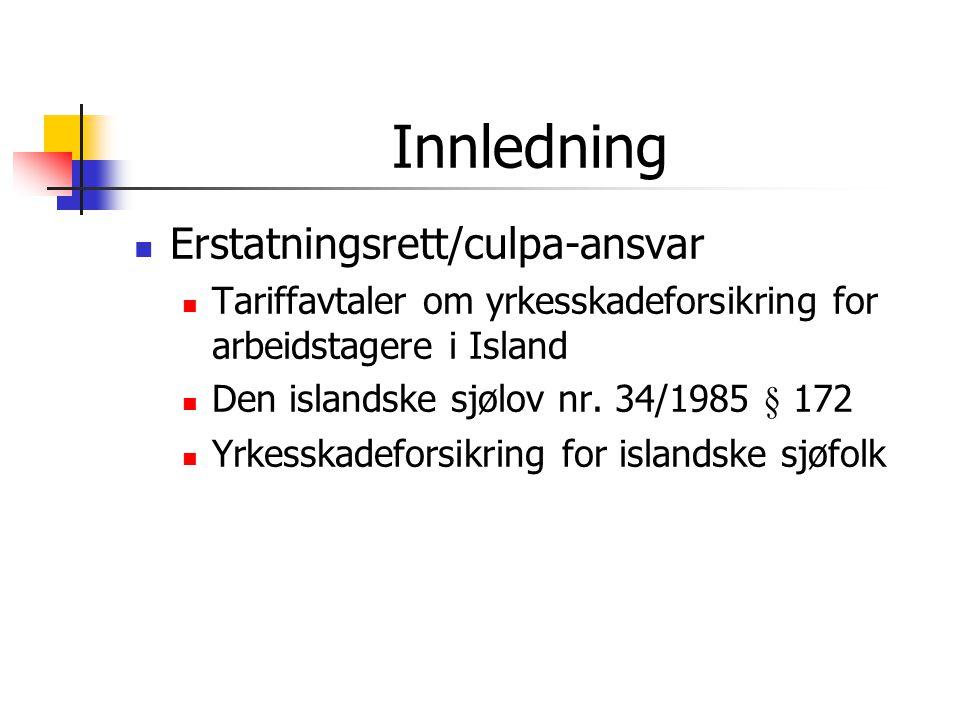 Innledning  Erstatningsrett/culpa-ansvar  Tariffavtaler om yrkesskadeforsikring for arbeidstagere i Island  Den islandske sjølov nr. 34/1985 § 172