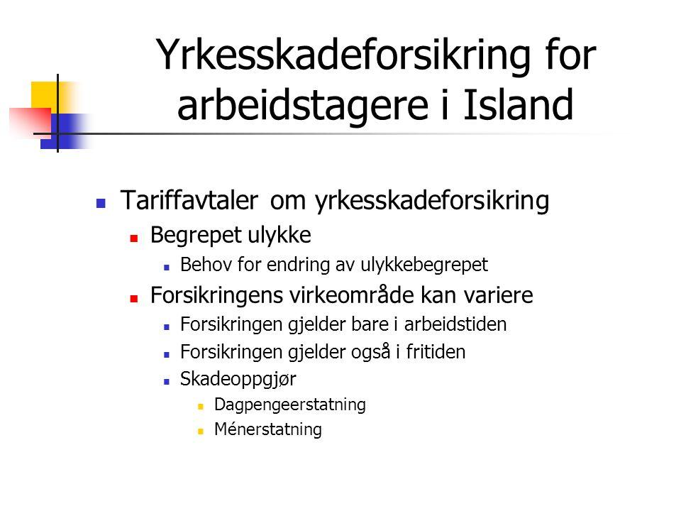Yrkesskadeforsikring for arbeidstagere i Island  Tariffavtaler om yrkesskadeforsikring  Begrepet ulykke  Behov for endring av ulykkebegrepet  Fors