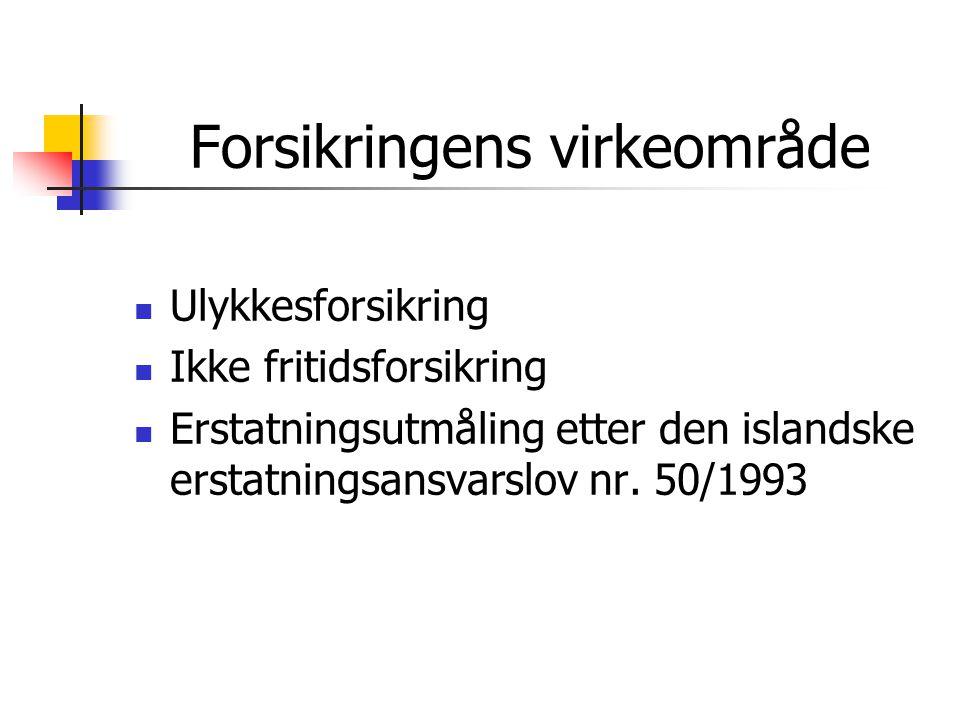 Forsikringens virkeområde  Ulykkesforsikring  Ikke fritidsforsikring  Erstatningsutmåling etter den islandske erstatningsansvarslov nr. 50/1993