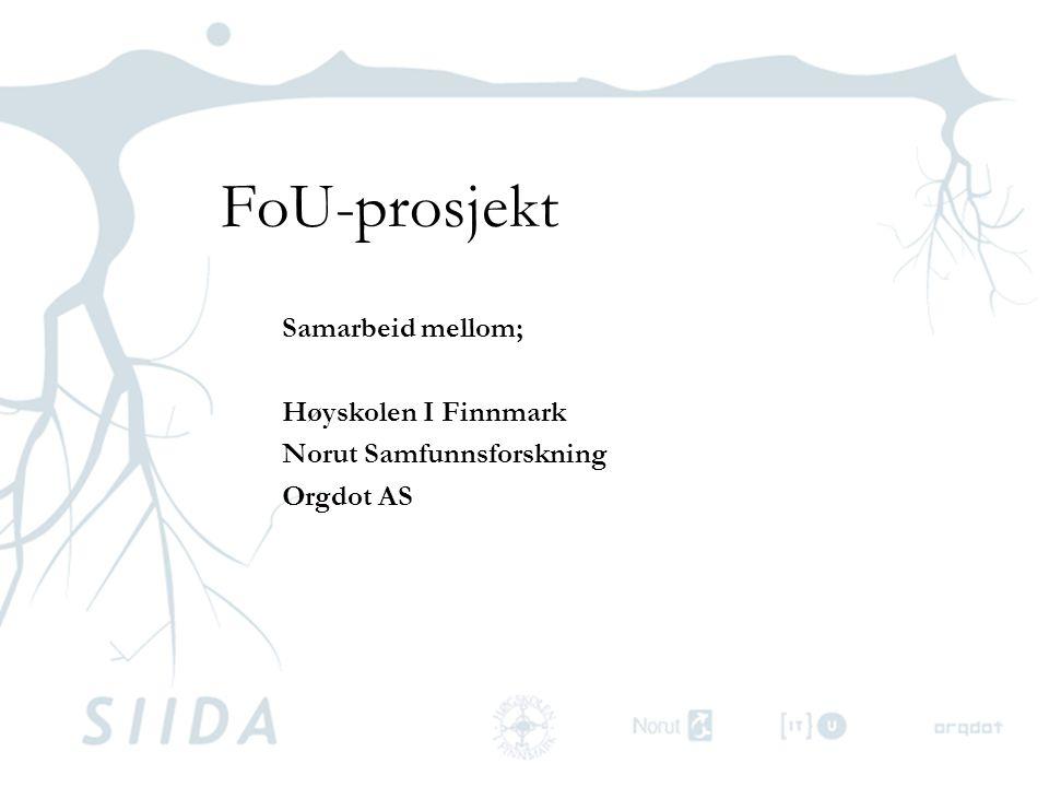 FoU-prosjekt Samarbeid mellom; Høyskolen I Finnmark Norut Samfunnsforskning Orgdot AS