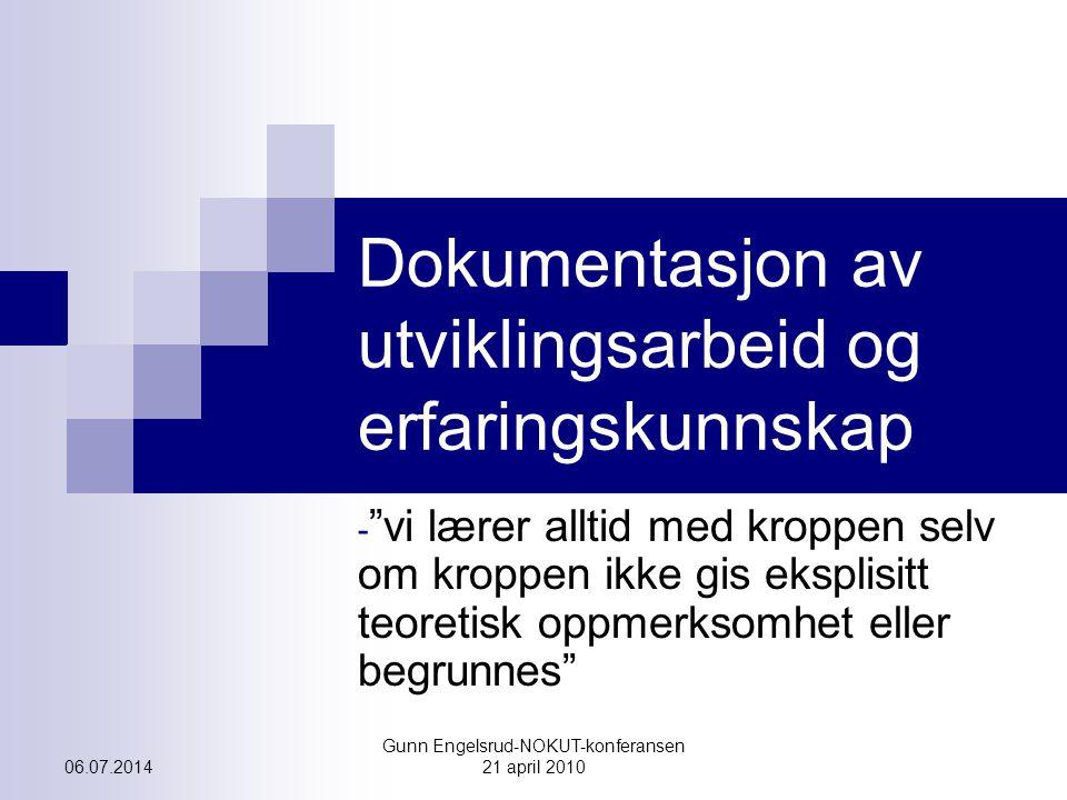 """06.07.2014 Gunn Engelsrud-NOKUT-konferansen 21 april 2010 Dokumentasjon av utviklingsarbeid og erfaringskunnskap - """"vi lærer alltid med kroppen selv o"""