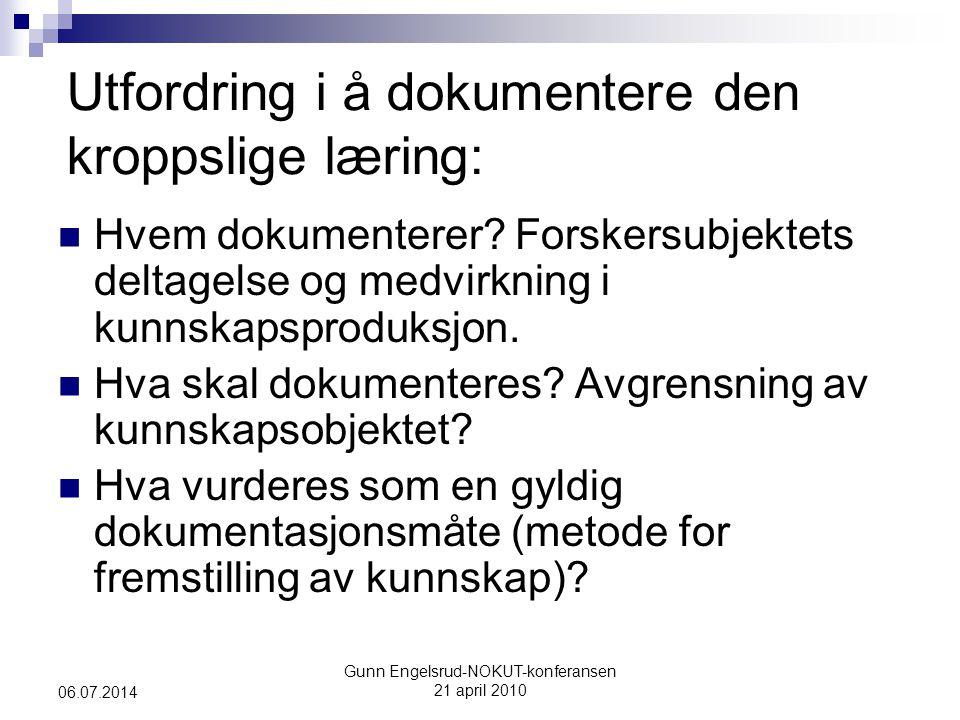 Gunn Engelsrud-NOKUT-konferansen 21 april 2010 06.07.2014 Utfordring i å dokumentere den kroppslige læring:  Hvem dokumenterer? Forskersubjektets del
