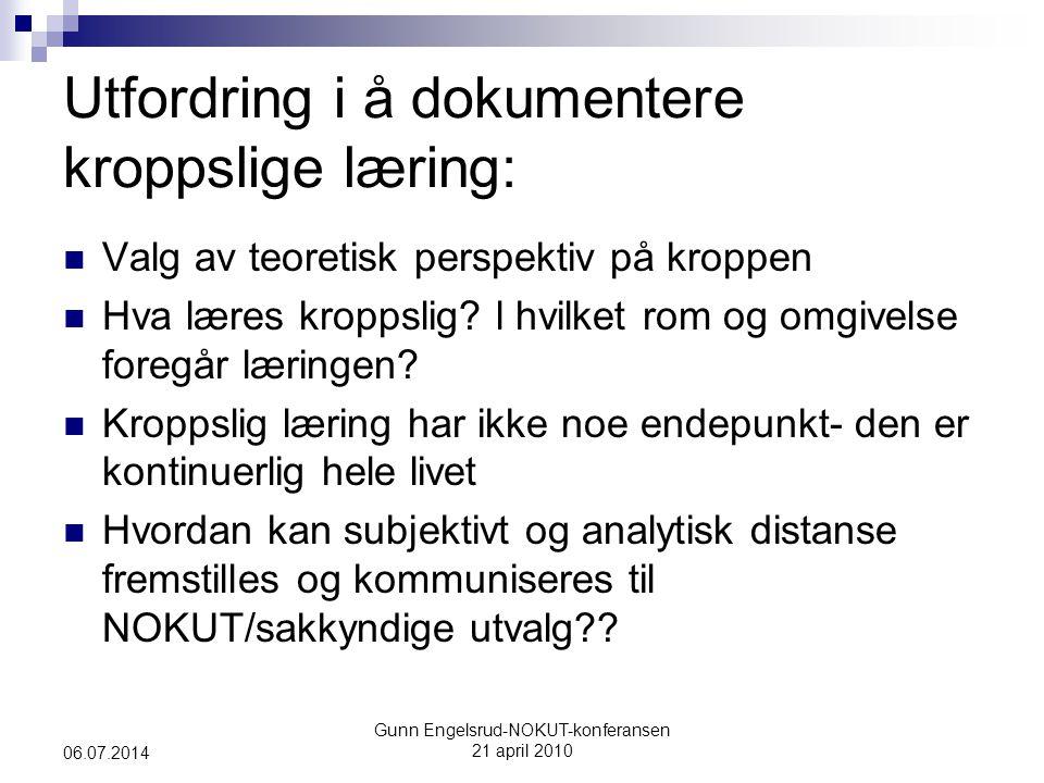 Gunn Engelsrud-NOKUT-konferansen 21 april 2010 06.07.2014 Utfordring i å dokumentere kroppslige læring:  Valg av teoretisk perspektiv på kroppen  Hva læres kroppslig.