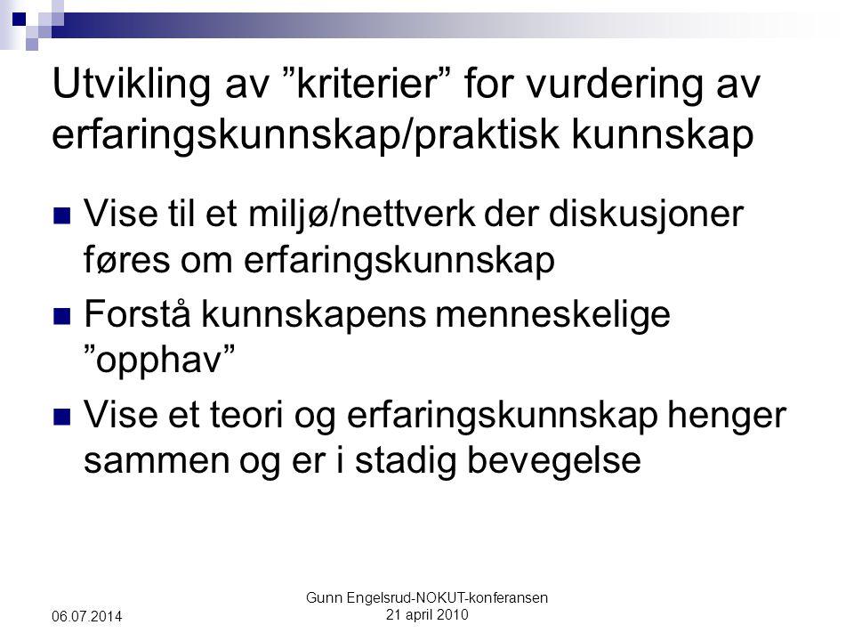 """Gunn Engelsrud-NOKUT-konferansen 21 april 2010 06.07.2014 Utvikling av """"kriterier"""" for vurdering av erfaringskunnskap/praktisk kunnskap  Vise til et"""