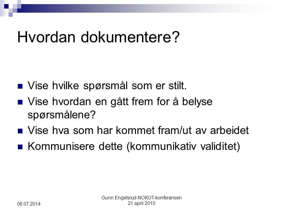 Gunn Engelsrud-NOKUT-konferansen 21 april 2010 06.07.2014 Hvordan dokumentere?  Vise hvilke spørsmål som er stilt.  Vise hvordan en gått frem for å