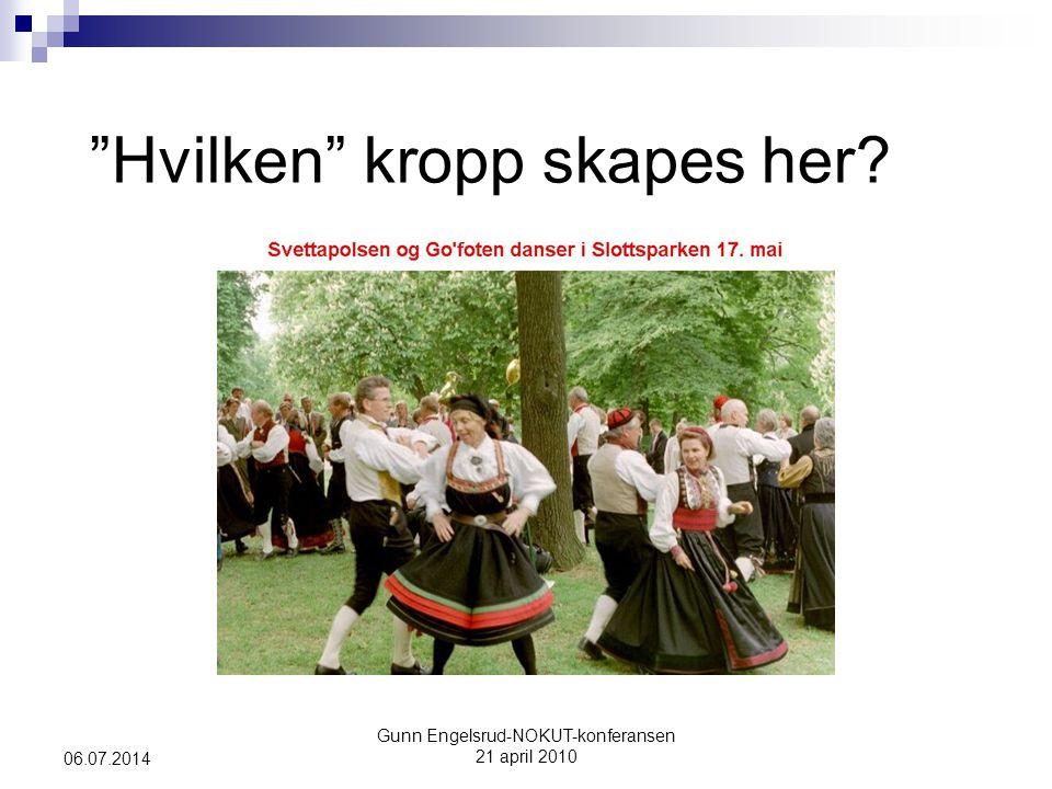 "Gunn Engelsrud-NOKUT-konferansen 21 april 2010 06.07.2014 ""Hvilken"" kropp skapes her?"