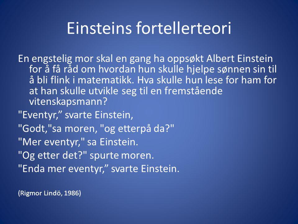 Einsteins fortellerteori En engstelig mor skal en gang ha oppsøkt Albert Einstein for å få råd om hvordan hun skulle hjelpe sønnen sin til å bli flink