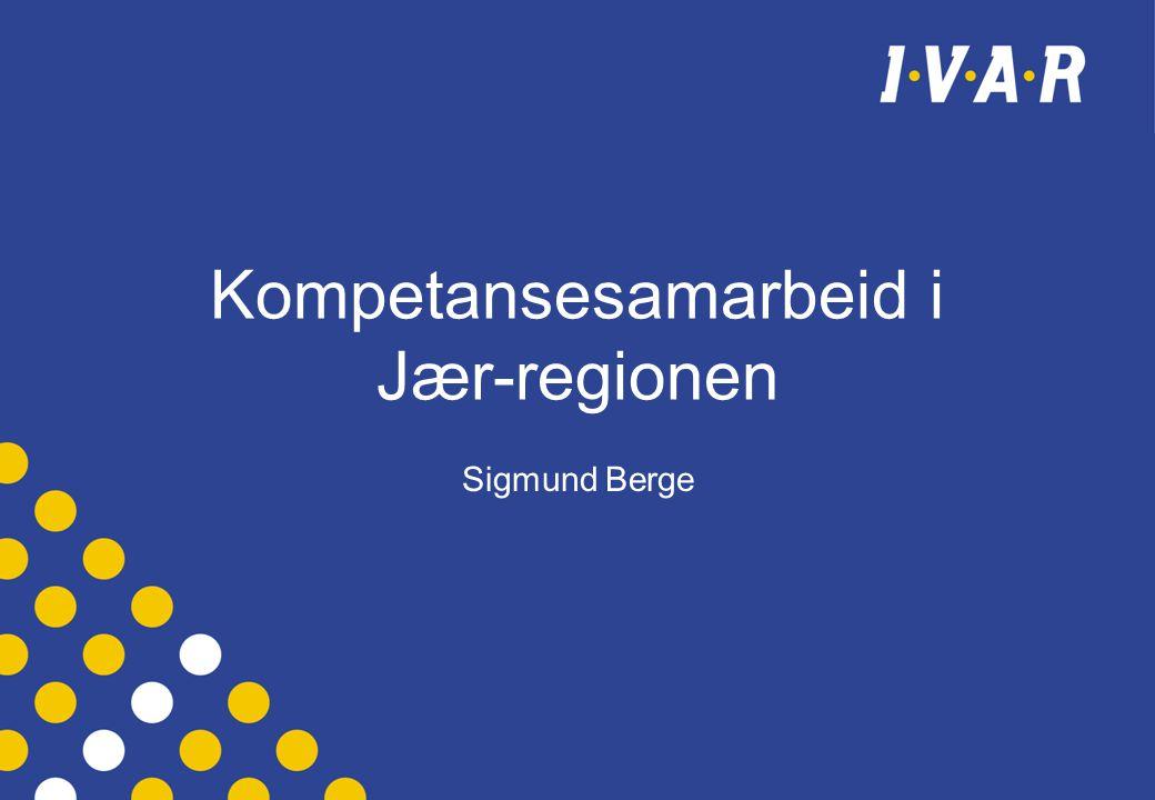 Kompetansesamarbeid i Jær-regionen Sigmund Berge