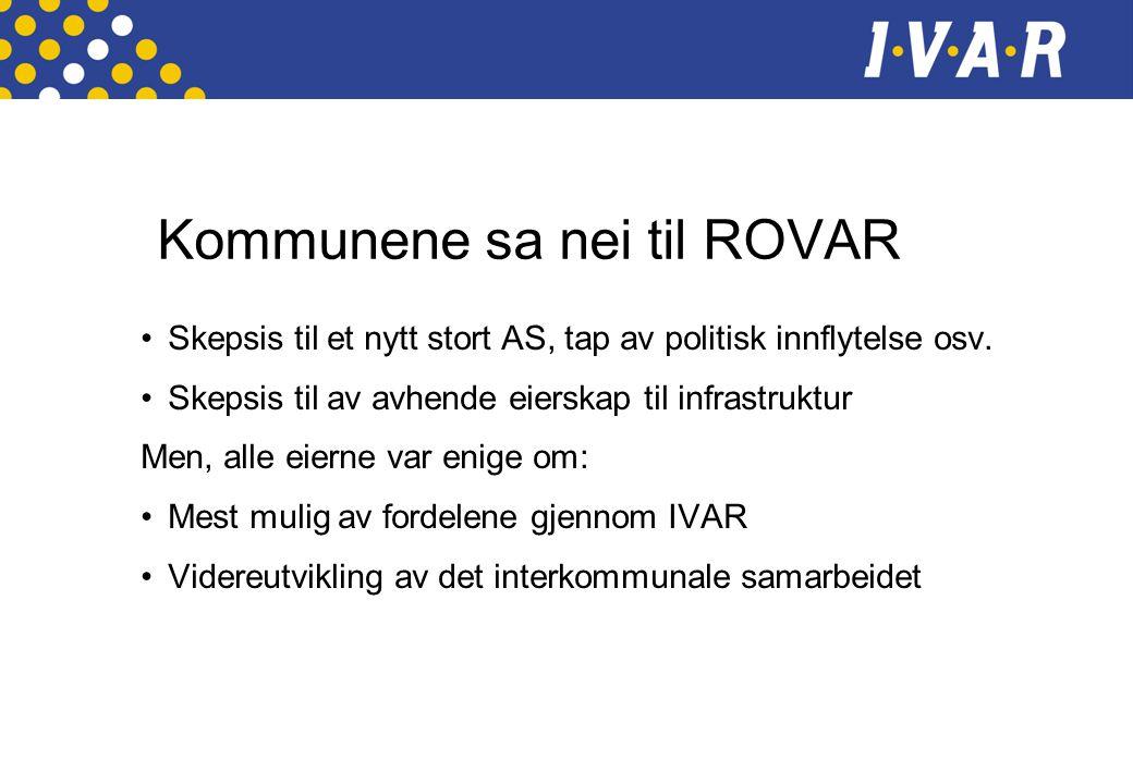 Kommunene sa nei til ROVAR •Skepsis til et nytt stort AS, tap av politisk innflytelse osv.
