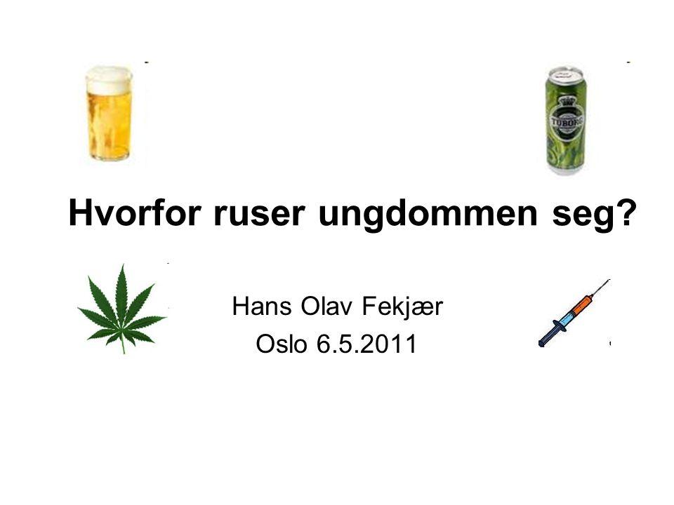 Hvorfor ruser ungdommen seg? Hans Olav Fekjær Oslo 6.5.2011