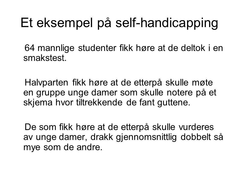 Et eksempel på self-handicapping 64 mannlige studenter fikk høre at de deltok i en smakstest.