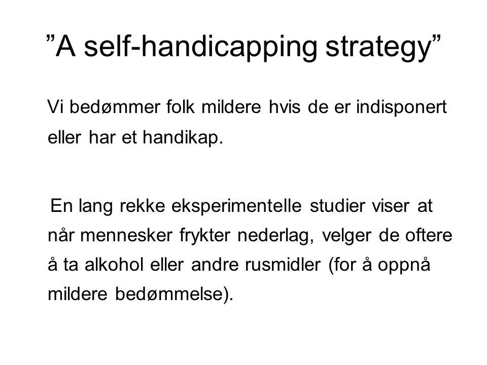 A self-handicapping strategy Vi bedømmer folk mildere hvis de er indisponert eller har et handikap.