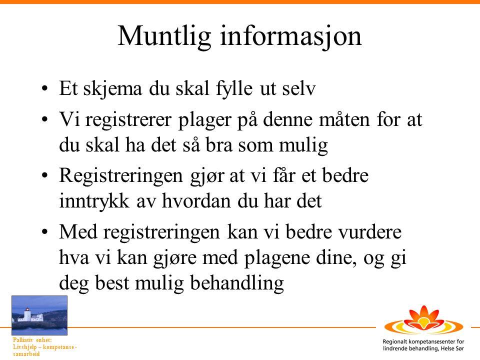 Palliativ enhet: Livshjelp – kompetanse - samarbeid Muntlig informasjon •Et skjema du skal fylle ut selv •Vi registrerer plager på denne måten for at