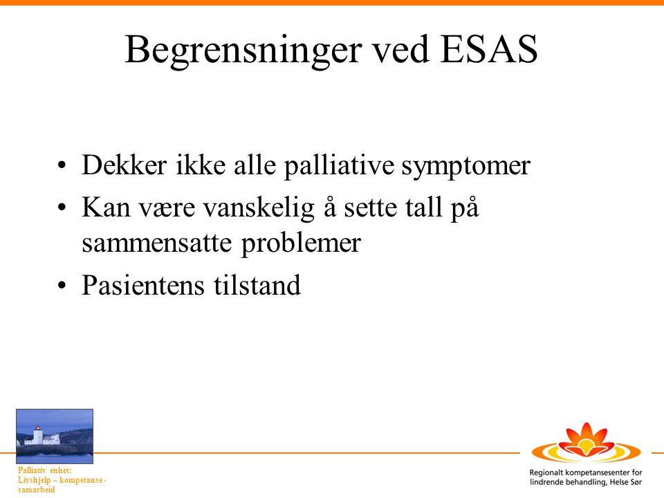 Palliativ enhet: Livshjelp – kompetanse - samarbeid Begrensninger ved ESAS •Dekker ikke alle palliative symptomer •Kan være vanskelig å sette tall på