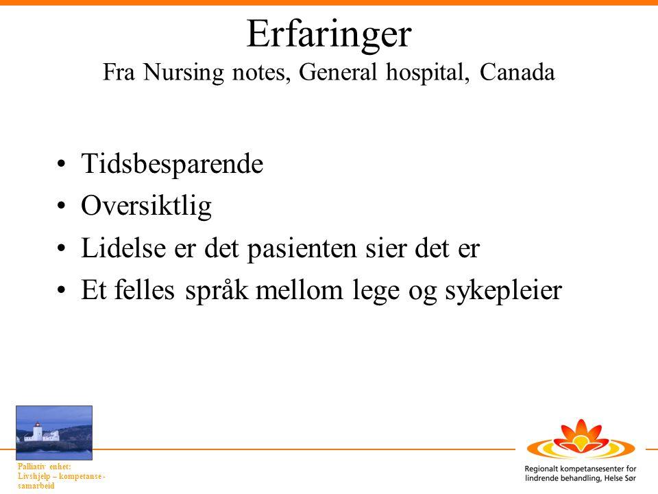 Palliativ enhet: Livshjelp – kompetanse - samarbeid Erfaringer Fra Nursing notes, General hospital, Canada •Tidsbesparende •Oversiktlig •Lidelse er de