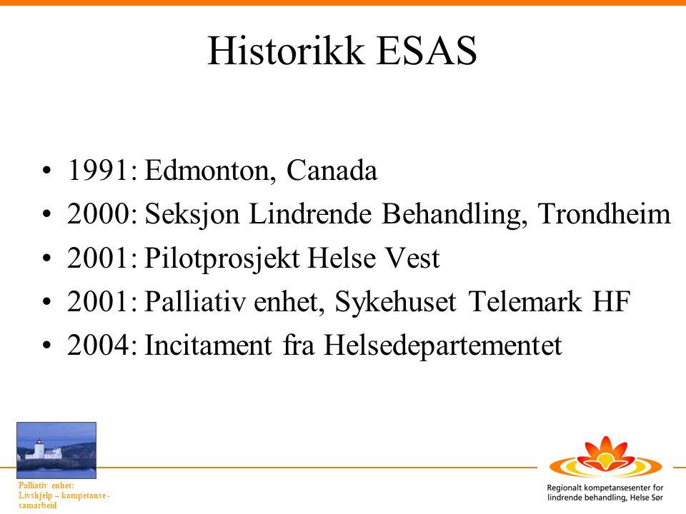 Palliativ enhet: Livshjelp – kompetanse - samarbeid Historikk ESAS •1991: Edmonton, Canada •2000: Seksjon Lindrende Behandling, Trondheim •2001: Pilot