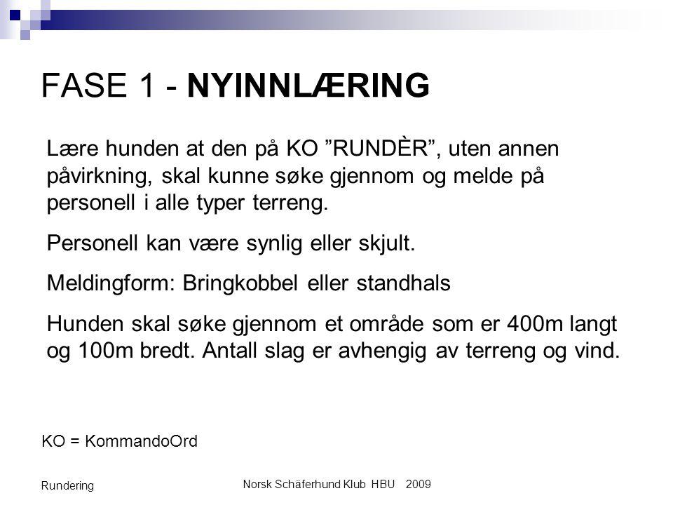 Norsk Schäferhund Klub HBU 2009 Rundering FASE 1 - NYINNLÆRING Lære hunden at den på KO RUNDÈR , uten annen påvirkning, skal kunne søke gjennom og melde på personell i alle typer terreng.