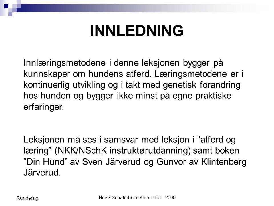 Norsk Schäferhund Klub HBU 2009 Rundering INNLEDNING Innlæringsmetodene i denne leksjonen bygger på kunnskaper om hundens atferd. Læringsmetodene er i