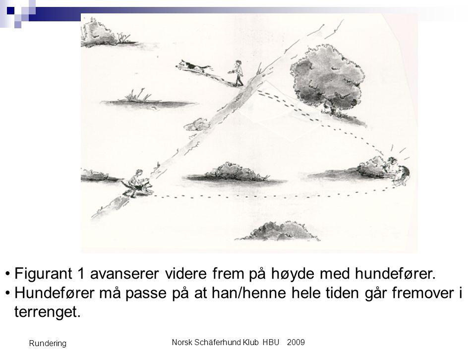 Norsk Schäferhund Klub HBU 2009 Rundering •Figurant 1 avanserer videre frem på høyde med hundefører.