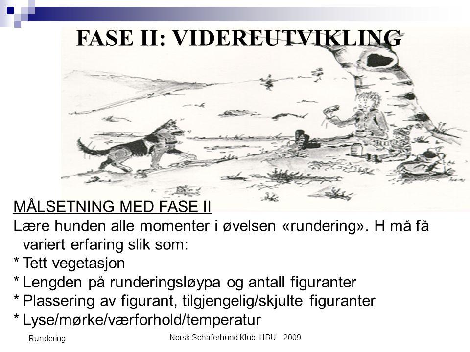 Norsk Schäferhund Klub HBU 2009 Rundering MÅLSETNING MED FASE II Lære hunden alle momenter i øvelsen «rundering». H må få variert erfaring slik som: *