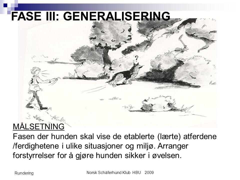 Norsk Schäferhund Klub HBU 2009 Rundering FASE III: GENERALISERING MÅLSETNING Fasen der hunden skal vise de etablerte (lærte) atferdene /ferdighetene