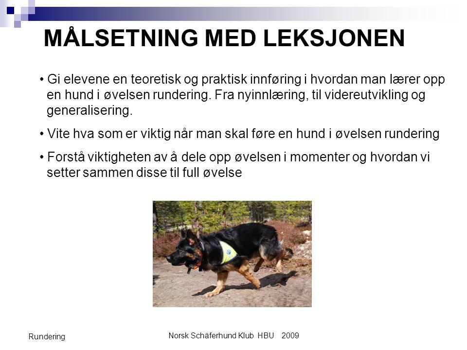 Norsk Schäferhund Klub HBU 2009 Rundering MÅLSETNING MED LEKSJONEN • Gi elevene en teoretisk og praktisk innføring i hvordan man lærer opp en hund i øvelsen rundering.
