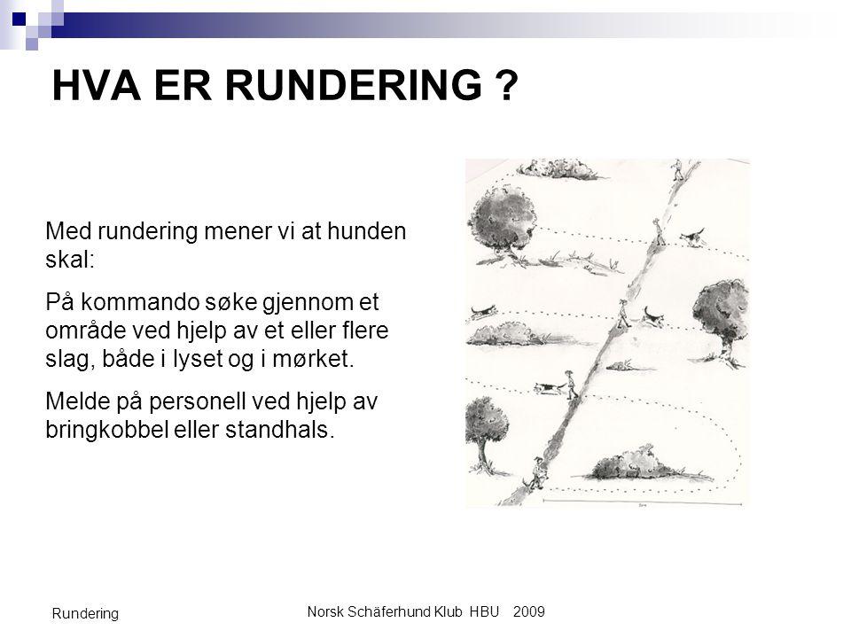 Norsk Schäferhund Klub HBU 2009 Rundering HVA ER RUNDERING ? Med rundering mener vi at hunden skal: På kommando søke gjennom et område ved hjelp av et
