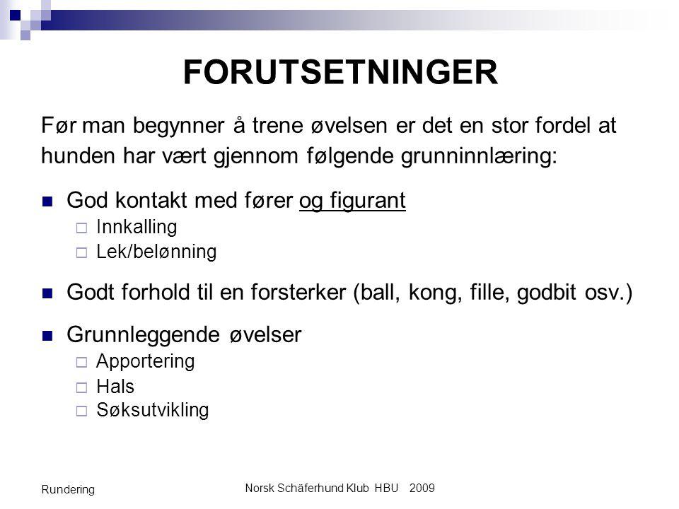 Norsk Schäferhund Klub HBU 2009 Rundering TRINN I: MELDING STANDHALS •Før vi starter innlæring av melding, må hunden kunne hals på kommando.