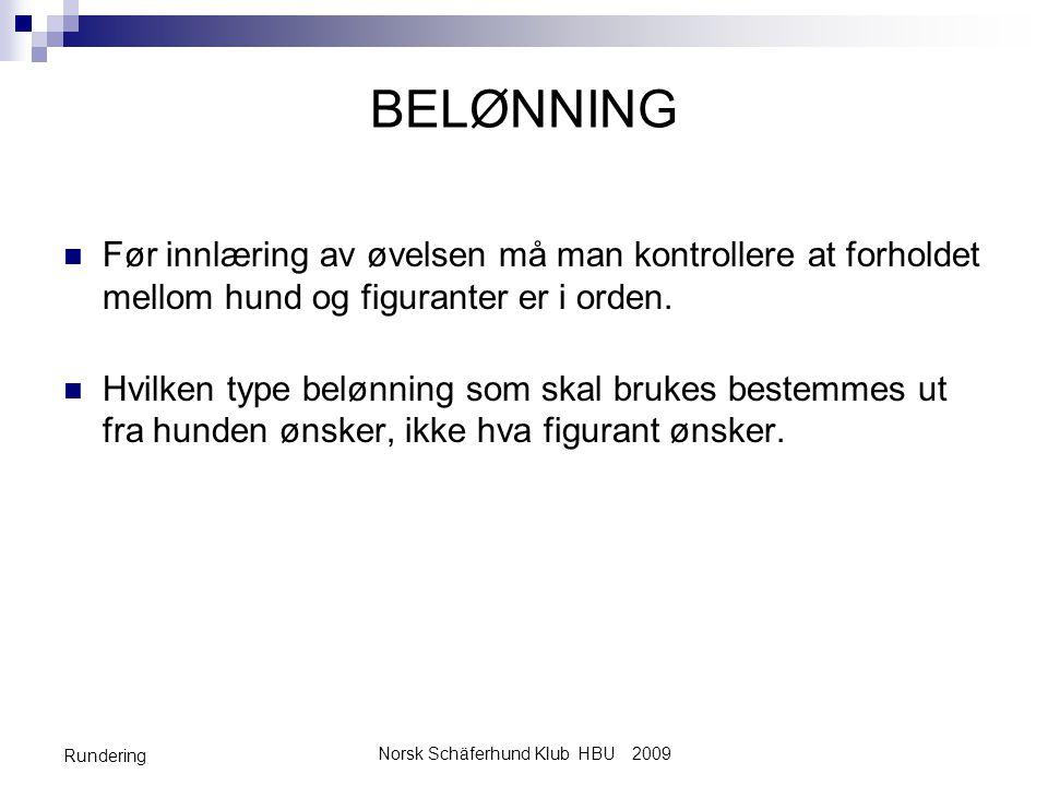 Norsk Schäferhund Klub HBU 2009 Rundering BELØNNING  Før innlæring av øvelsen må man kontrollere at forholdet mellom hund og figuranter er i orden.