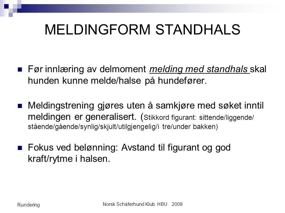 Norsk Schäferhund Klub HBU 2009 Rundering MELDINGFORM STANDHALS  Før innlæring av delmoment melding med standhals skal hunden kunne melde/halse på hundefører.