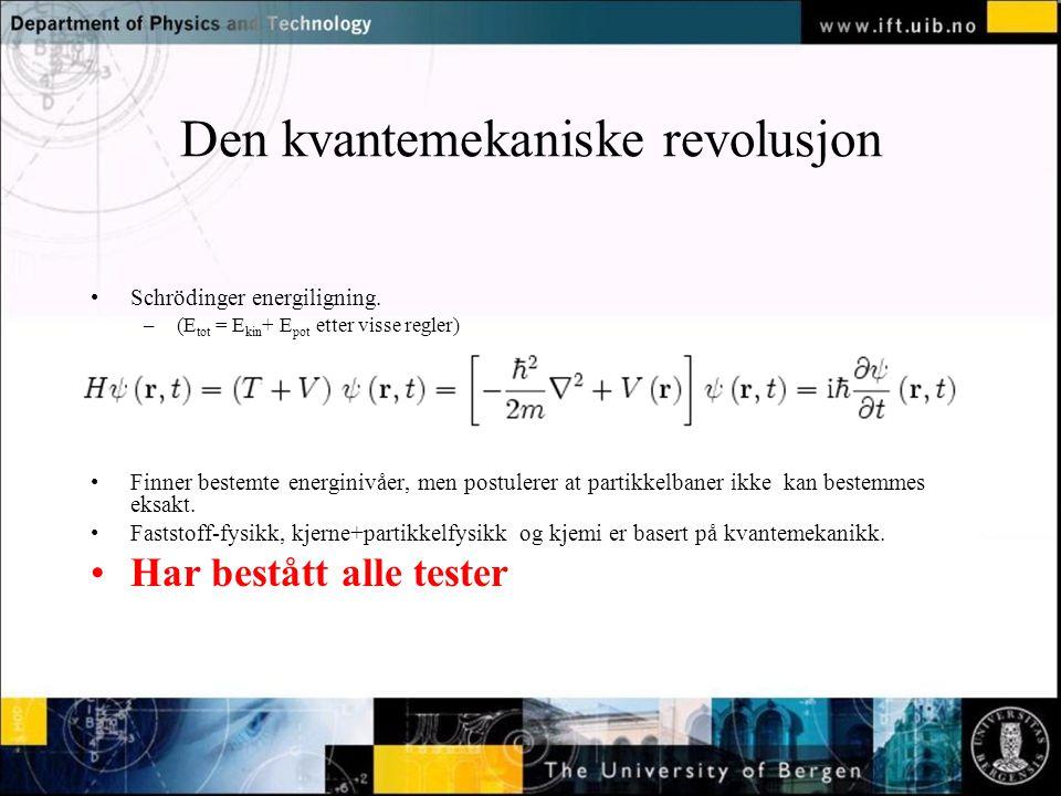 Normal text - click to edit Den kvantemekaniske revolusjon •Schrödinger energiligning. –(E tot = E kin + E pot etter visse regler) •Finner bestemte en